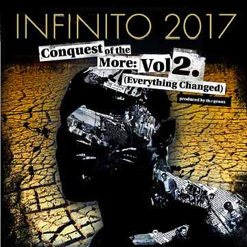 Infinito 2017 -Conquest of The More: Vol 2. Everything Changed (produced by The Geaux)