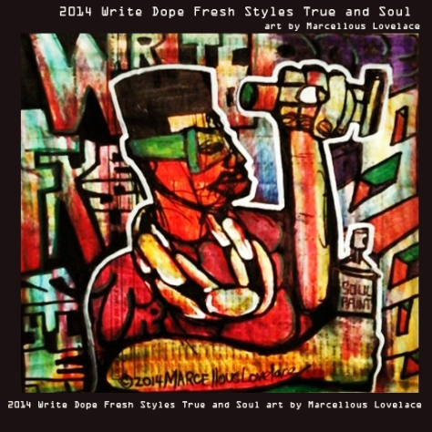 2014 Write Dope Fresh Styles True and Soul art by Marcellous Lovelace