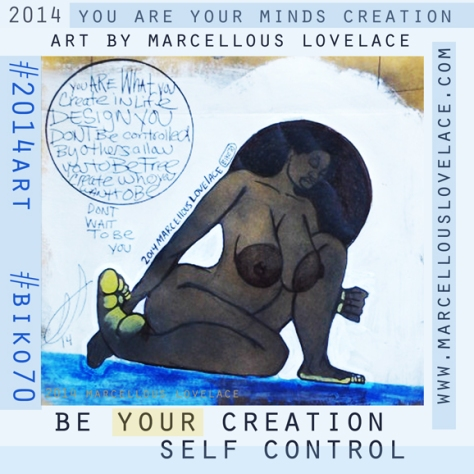 2013 You Are Your Minds Creation art by Marcellous Lovelace