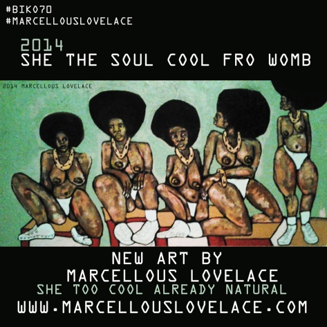 2014 SHE THE SOUL COOL FRO WOMB art by Marcellous Lovelace