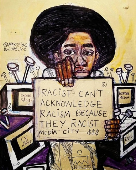 2016-racist-cant-acknowledge-racism-because-they-racist-art-by-marcellous-lovelace_blackarthueartmarcellouslovelace-art